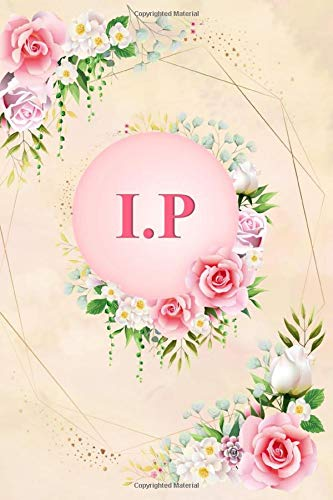 I.P: Elegant Pink Initial Monogram Two Letters I.P Notebook Alphabetical Journal for Writing & Notes, Romantic Personalized Diary Monogrammed Birthday ... Men (6x9 110 Ruled Pages Matte Floral Cover)