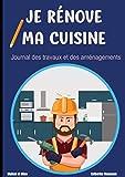 Je rénove ma cuisine - Journal des travaux et des aménagements: Ce carnet vous aidera à planifier et organiser la rénovation de votre cuisine - Projet, Planning, plan, budget, garantie, photo...