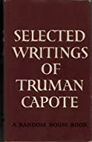 Selected Writings of Truman Capote with an Introduction by Mark Schorer 0394604954 Book Cover