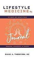 Lifestyle Medicine Rx: 90 Days of Gratitude: Healed, Healthy, & Happy