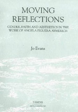 Moving Reflections:  Gender, Faith and Aesthetics in the Work of Angela Figuera Aymerich (163) (Coleccion Tamesis: Serie A, Monografias)