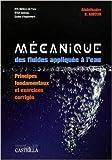 Mécanique des fluides appliquée à l'eau - Principes fondamentaux et exercices corrigés BTS métiers de l'eau / BTSA Gemeau / Ecoles d'ingénieurs de Abdelkader Ameur ( 1 février 2009 ) - Casteilla (1 février 2009)