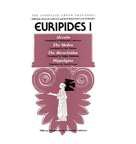Euripides I: Alcestis, The Medea, The Heracleidae,...