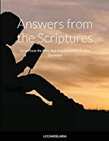 Answers from the Scriptures: Verses from the Bible that Answer to Life's Endless Questions