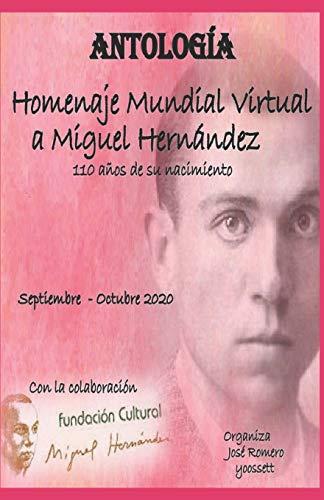 ANTOLOGÍA HOMENAJE MUNDIAL VIRTUAL A MIGUEL HERNÁNDEZ: ANTOLOGÍA A MIGUEL HERNÁNDEZ