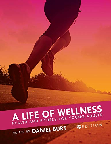 Compare Textbook Prices for A Life of Wellness: Health and Fitness for Young Adults  ISBN 9781516513215 by Burt, Daniel