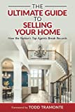 Real Estate Investing Books! - The Ultimate Guide to Selling Your Home: How the Nation's Top Agents Break Records