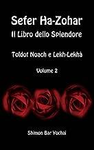 Sefer Ha-Zohar: Il Libro dello Splendore - Toldot Noach e Lekh-Lekha' - Volume 2 (Italian Edition)