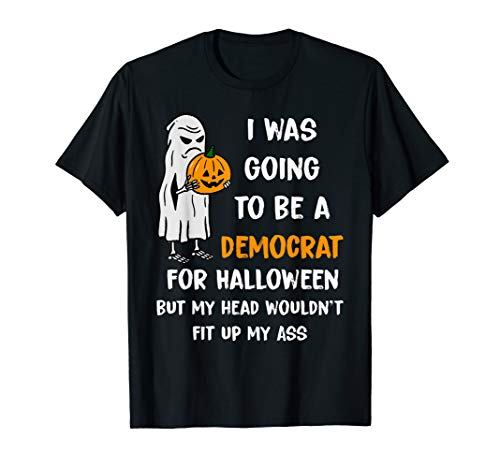 I was going to be a Democrat for Halloween Funny T-Shirt T-Shirt