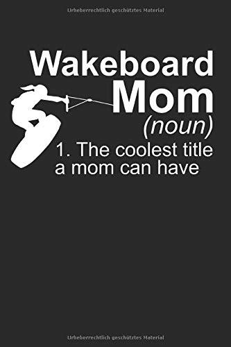 Definition Wakeboard Mom: Wakeboarding Geschenke für Frauen: Notizbuch DIN A5 I Dotted Punkteraster I 120 Seiten I Geschenkidee Wassersport ... Wakeboarder Boarder Mutter Sportler