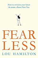 Fear Less: How to envision your future & create a Brave New You
