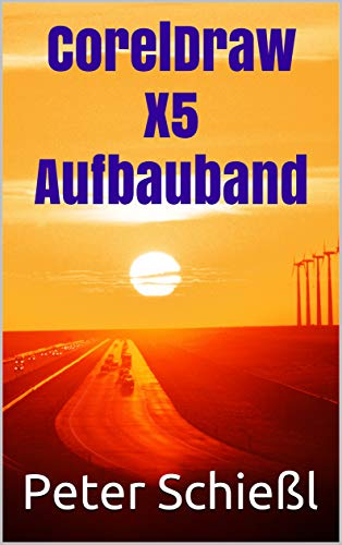 CorelDraw X5 Aufbauband (German Edition)
