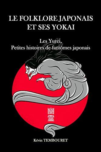 Le folklore japonais et ses Yokai: Yurei, petites histoires de fantômes japonais (French Edition)