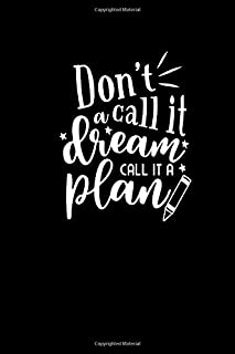 Don't Call it a Dream, Call it a Plan: 120 page 6 x 9 Blank Lined Journal