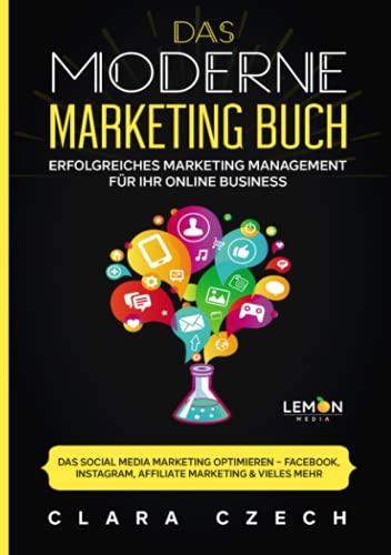 Das moderne Marketing Buch: erfolgreiches Marketing Management für Ihr online Business | Das Social Media Marketing optimieren - Facebook, Instagram, Affiliate Marketing & vieles mehr!