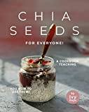 Chia Seeds for Everyone!: A Cookbook Teaching You How to Use Them!