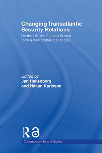 Changing Transatlantic Security Relations: Do the U.S, the EU and Russia Form a New Strategic Triangle? (Contemporary Security Studies) (English Edition)