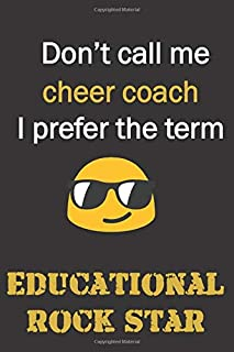 Don't call me Cheer Coach. I prefer the term educational rock star.: Funny gag Cheer coach gift notebook for Christmas or end of school year. Coaches love notebooks as much as shouting at ya.