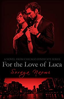For the Love of Luca: Mafia Romance (Chicago Syndicate Book 8) by [Soraya Naomi]