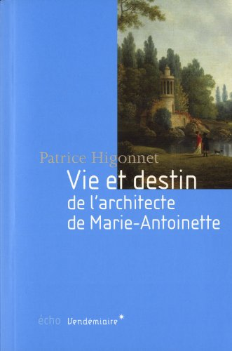 Vie et destin de l'architecte de Marie-Antoinette