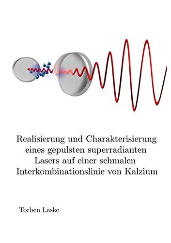 Realisierung und Charakterisierung eines gepulsten superradianten Lasers auf einer schmalen Interkombinationslinie von Kalzium (Physik)