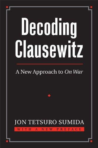 Decoding Clausewitz: A New Approach to On War (Modern War Studies (Paperback))