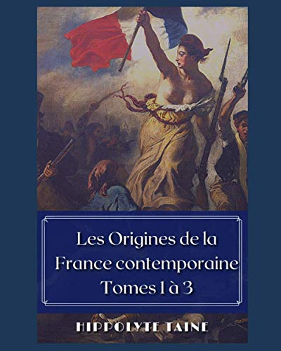 Les Origines de la France contemporaine Tomes 1 à 3