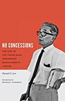 No Concessions: The Life of Yap Thiam Hien, Indonesian Human Rights Lawyer (Critical Dialogues in Southeast Asian Studies)