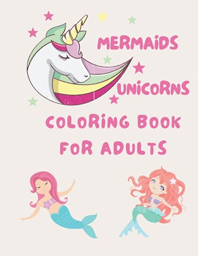 Mermaids, Unicorns and Rainbows Coloring Book For Adults: 30 cute Pages Unique Coloring Designs and Perfect Lovers Gift Fun Mermaids! Pictures to color