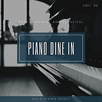 Piano DIne In - Easy ListenIng And Classical Solo Piano Music, Vol. 02
