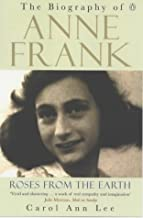 Roses from the Earth : Biography of Anne Frank
