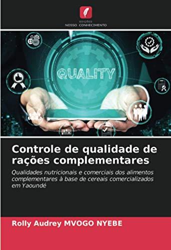 Controle de qualidade de rações complementares: Qualidades nutricionais e comerciais dos alimentos complementares à base de cereais comercializados em Yaoundé