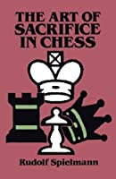 The Art of Sacrifice in Chess (Dover Chess) by Rudolf Spielmann(2011-11-02)
