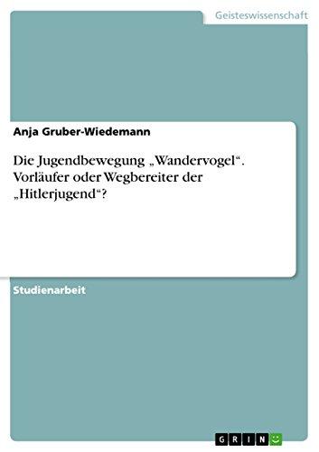 """Die Jugendbewegung """"Wandervogel"""".  Vorläufer oder Wegbereiter der """"Hitlerjugend""""? (German Edition)"""