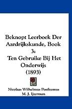 Beknopt Leerboek Der Aardrijkskunde, Book 3: Ten Gebruike Bij Het Onderwijs (1893) (Chinese Edition)
