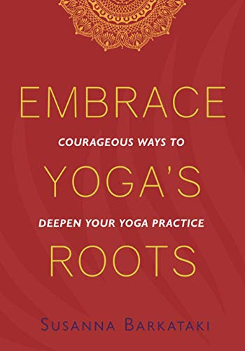 Embrace Yoga's Roots: Courageous Ways to Deepen Your Yoga Practice