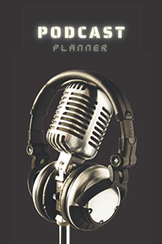 Podcast Planner: Podcast Microphone Headphones Black Cover - Podcast Content Creator Planner Journal Notebook for Planning Episodes, Storytelling, ... Stylish Podcaster Gifts (Premium Cream Paper)