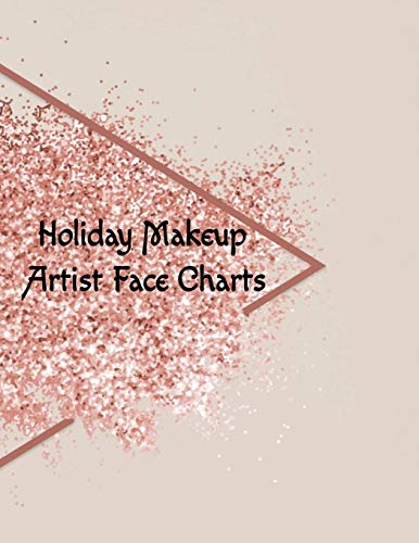 Holiday Makeup Artist Face Charts: Make Up Artist Face Charts Practice Paper For Painting Face On Paper With Real Make-Up Brushes & Applicators - ... & Contouring Techniques With Glitter