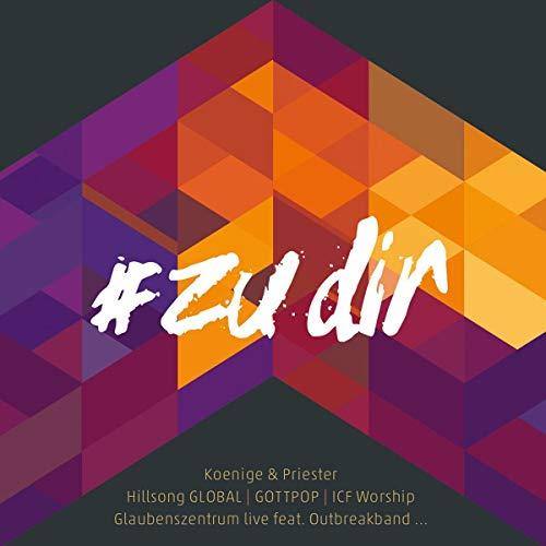 #zudir: Koenige & Priester; Hillsong Global; GOTTPOP; ICF Worsphip, Glaubenszentrum live feat. Outbreakband