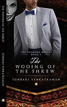 The Wooing of the Shrew (The Thakore Royals Book 3) by [Sundari Venkatraman]