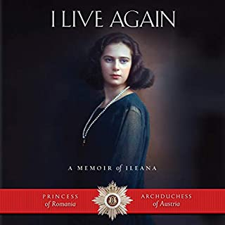 I Live Again     A Memoir of Ileana, Princess of Romania and Archduchess of Austria              By:                                                                                                                                 Ileana Archduchess of Austria                               Narrated by:                                                                                                                                 Kristina Wenger                      Length: 14 hrs and 4 mins     8 ratings     Overall 5.0