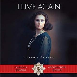 I Live Again     A Memoir of Ileana, Princess of Romania and Archduchess of Austria              De :                                                                                                                                 Ileana Archduchess of Austria                               Lu par :                                                                                                                                 Kristina Wenger                      Durée : 14 h et 4 min     Pas de notations     Global 0,0