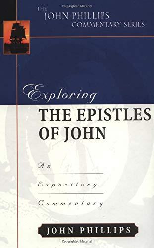 Exploring the Epistles of John (John Phillips Commentary Series)