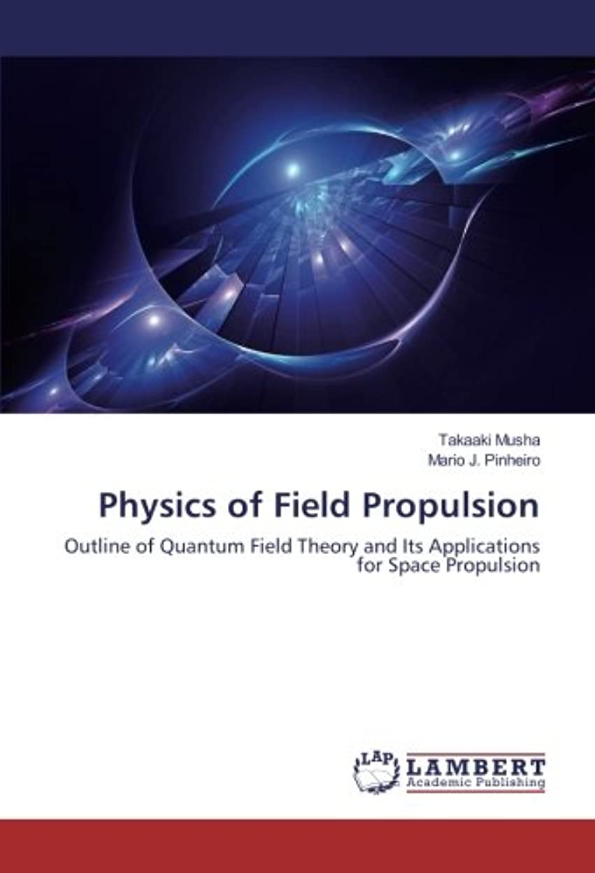 ミルク古代適合しましたPhysics of Field Propulsion: Outline of Quantum Field Theory and Its Applications for Space Propulsion