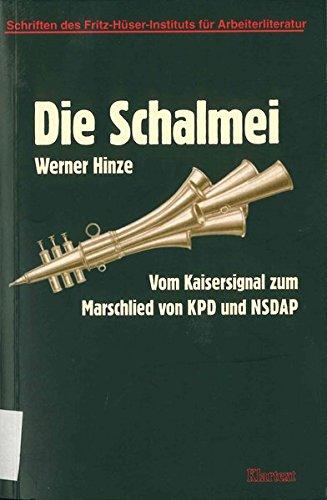 Die Schalmei (Schriften des Fritz-Hüser-Instituts für deutsche und ausländische Arbeiterliteratur - Reihe 2: Forschungen zur Arbeiterliteratur)