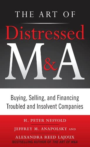 The Art of Distressed M A Buying Selling and Financing Troubled and Insolvent Companies Art product image