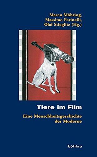 Tiere im Film: Eine Menschheitsgeschichte der Moderne (Kölner Historische Abhandlungen, Band 47)