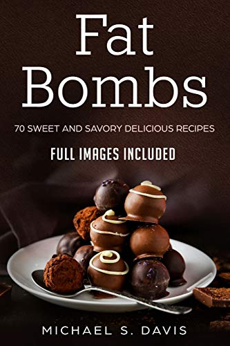 Keto Fat Bombs: 70 Sweet & Savory Recipes for Ketogenic, Paleo & Low-Carb Diets. (Easy Recipes for Healthy Eating and Fast Weight Loss)