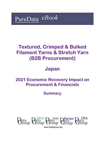Textured, Crimped & Bulked Filament Yarns & Stretch Yarn (B2B Procurement) Japan Summary: 2021 Economic Recovery Impact on Revenues & Financials (English Edition)
