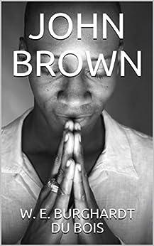 JOHN BROWN by [W. E. BURGHARDT DU BOIS, Karan Kumar]
